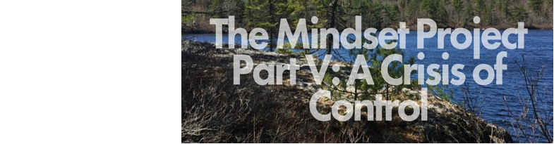 The Mindset Project Part V: A Crisis of Control